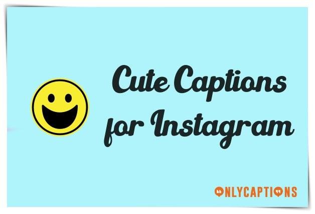 Cute Captions for Instagram 2020 - Cute Instagram Captions