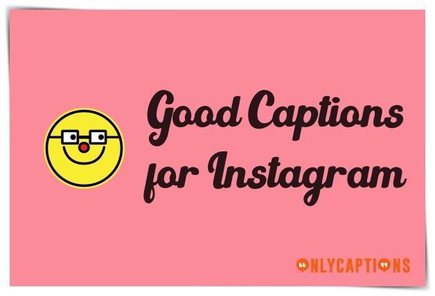 Good Captions for Instagram Ever 2020 - Good Instagram Captions