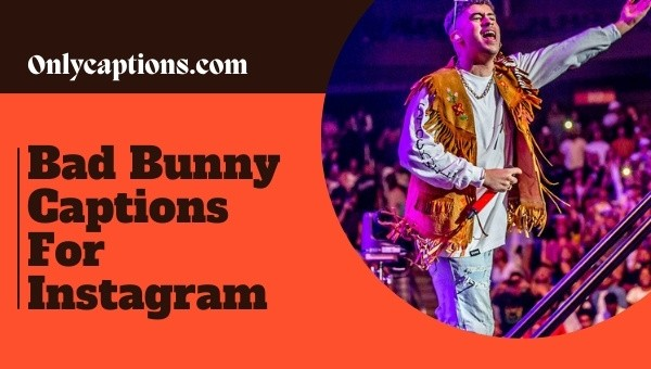 Bad Bunny Captions For Instagram 2021