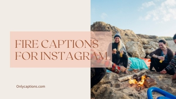 Fire Captions For Instagram (2021)